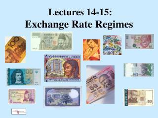 Lectures 14-15:   Exchange Rate Regimes