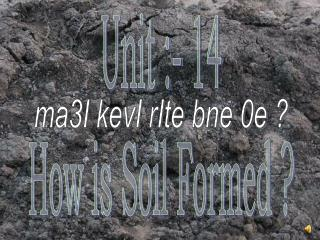 Unit :- 14 How is Soil Formed ?