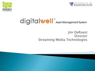 Jim DeRoest  Director Streaming Media Technologies
