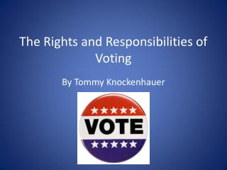 The Rights and Responsibilities of Voting