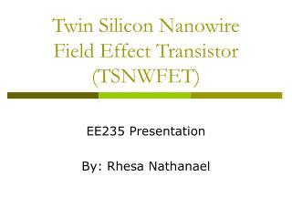 Twin Silicon Nanowire  Field Effect Transistor (TSNWFET)