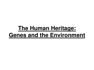 The Human Heritage: Genes and the Environment