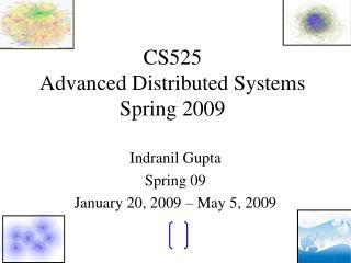 CS525  Advanced Distributed Systems Spring 2009