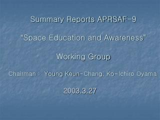 "Summary Reports APRSAF-9 "" Space Education and Awareness "" Working Group"