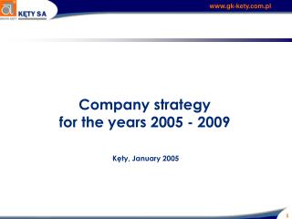Company s trategy  for the years 2005 - 2009 Kęty,  January  200 5