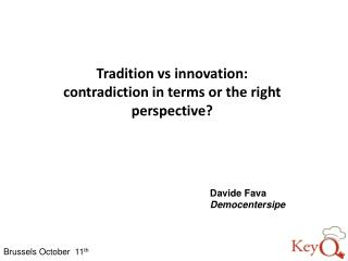 Tradition  vs  innovation:  contradiction in terms or the  right  perspective ?