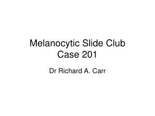 Melanocytic Slide Club Case 201