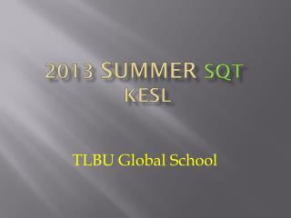 2013  Summer SQT  KESL