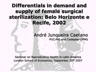 Andr  Junqueira Caetano PUC-MG and Cedeplar-UFMG     Seminar on Reproductive Health in Latin America London School of Ec