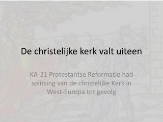 De christelijke kerk valt uiteen