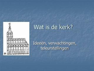 Wat is de kerk?
