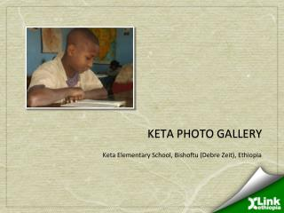 Keta  PHOTO GALLERY