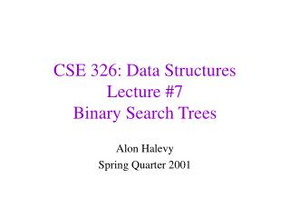 CSE 326: Data Structures Lecture #7 Binary Search Trees