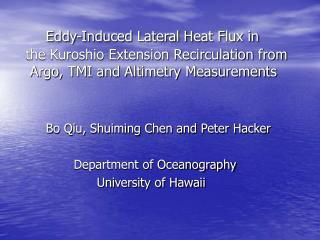 Bo Qiu, Shuiming Chen and Peter Hacker               Department of Oceanography