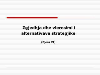 Zgjedhja dhe vleresimi i alternativave strategjike ( Pjesa  VI)