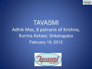 TAVASMI Adhik Mas , 8  patranis  of Krishna,  Kurma Avtaar ,  Shikshapatra