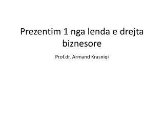 Prezentim 1 nga lenda e drejta biznesore  Prof.dr. Armand Krasniqi