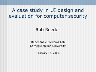A case study in UI design and evaluation for computer security