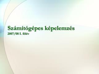 Számítógépes képelemzés 2007/08 I. félév
