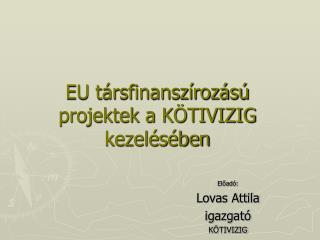 EU társfinanszírozású projektek a KÖTIVIZIG kezelésében