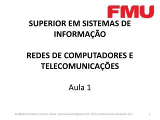 SUPERIOR EM SISTEMAS DE INFORMAÇÃO REDES DE COMPUTADORES E TELECOMUNICAÇÕES Aula 1