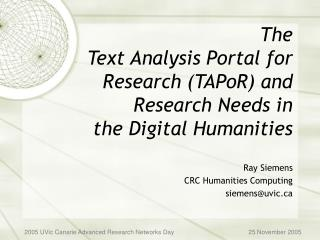 The  Text Analysis Portal for Research (TAPoR) and Research Needs in  the Digital Humanities