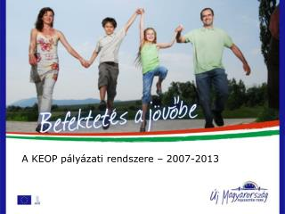 A KEOP pályázati rendszere – 2007-2013