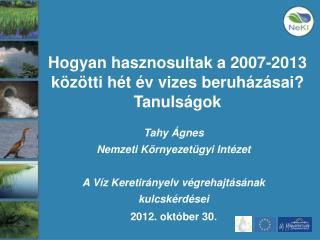 Hogyan hasznosultak a 2007-2013 közötti hét év vizes beruházásai?  Tanulságok