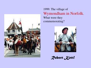 1999. The village of  Wymondham in Norfolk . What were they commemorating?