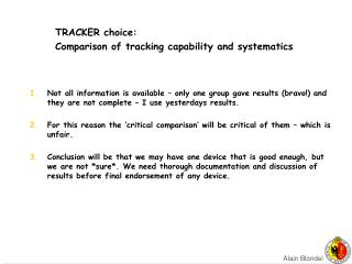 TRACKER choice: Comparison of tracking capability and systematics
