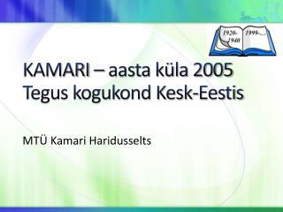 KAMARI � aasta k�la 2005 Tegus kogukond Kesk-Eestis