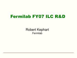 Fermilab FY07 ILC R&D