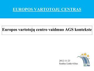 EUROPOS VARTOTOJŲ CENTRAS Europos vartotojų centro vaidmuo AGS kontekste