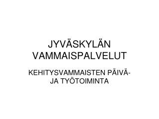 JYVÄSKYLÄN VAMMAISPALVELUT