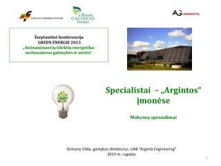 "Gintaras Vilda, gamybos direktorius .  UAB ""Arginta Engineering"" 201 3  m. rugsėjis"