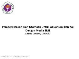 Pemberi Makan Ikan Otomatis Untuk Aquarium Ikan Koi Dengan Media SMS Ananda Darsono, 18407002