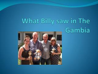 What Billy saw in The Gambia