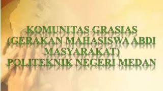 KOMUNITAS GRASIAS (GERAKAN MAHASISWA ABDI MASYARAKAT) POLITEKNIK NEGERI MEDAN