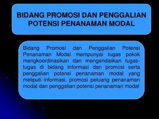 BIDANG PROMOSI DAN PENGGALIAN POTENSI PENANAMAN MODAL