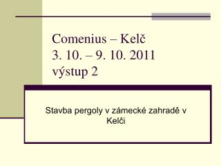 Comenius – Kelč 3. 10. – 9. 10. 2011 výstup 2