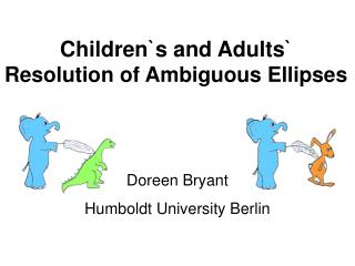 Children`s and Adults`  Resolution of Ambiguous Ellipses
