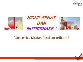 HIDUP SEHAT  DAN NUTRISHAKE !