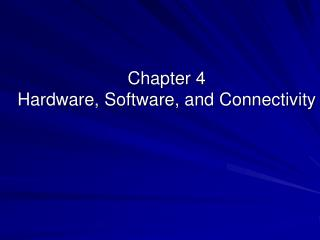 Chapter 4 Hardware, Software, and Connectivity