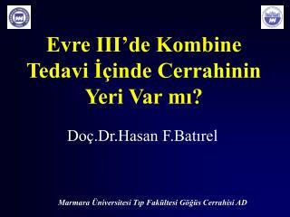 Evre III'de Kombine Tedavi İçinde Cerrahinin Yeri Var mı?