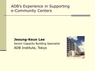 ADB�s Experience in Supporting e-Community Centers