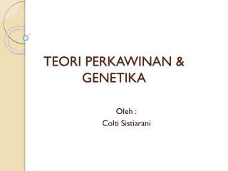TEORI PERKAWINAN & GENETIKA