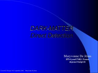 DARK-MATTER  Direct  D etection