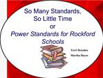 So Many Standards,  So Little Time  or Power Standards for Rockford Schools
