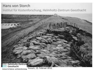 Hans von Storch Institut für Küstenforschung, Helmholtz-Zentrum Geesthacht