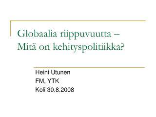 Globaalia riippuvuutta �  Mit� on kehityspolitiikka?